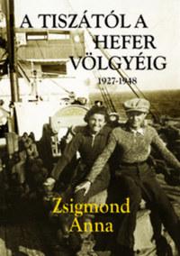Zsigmond Anna: A Tiszától a Hefer völgyéig -  (Könyv)