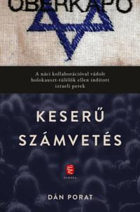 Dan Porat: Keserű számvetés - A náci kollaborációval vádolt holokauszt-túlélők ellen indított izraeli perek -  (Könyv)