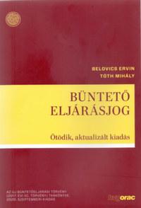 Dr. Belovics Ervin, dr. Tóth Mihály: Büntető eljárásjog - Ötödik, aktualizált kiadás -  (Könyv)