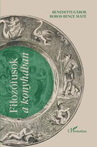 Benedetti Gábor, Boros Bence Máté: Filozófusok a konyhában -  (Könyv)