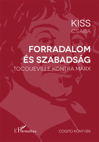 Kiss Csaba: Forradalom és szabadság - Tocqueville kontra Marx -  (Könyv)