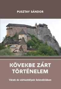 Pusztay Sándor: Kövekbe zárt történelem - Várak és várkastélyok Szlovákiában -  (Könyv)