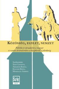 Közösség, egylet, nemzet - Politika és társadalom a magyar és román történelemben a középkortól a jelenkorig -  (Könyv)