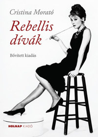 Cristina Morató: Rebellis dívák - Bővített kiadás -  (Könyv)