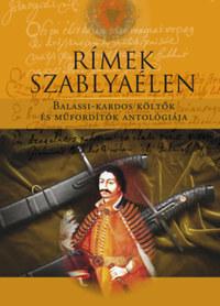Rímek szablyaélen - Balassi-kardos költők és műfordítók antológiája -  (Könyv)