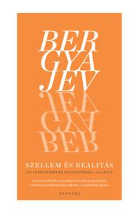 Nyikolaj Bergyajev: Szellem és realitás - Az istenemberi szellemiség alapjai -  (Könyv)