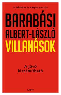 Barabási Albert-László: Villanások - A jövő kiszámítható -  (Könyv)