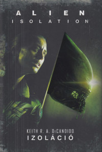 Keith R. A. DeCandido: Alien: Isolation - Izoláció -  (Könyv)