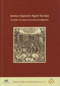 Amikor Sopronra figyelt Európa - Az 1625. évi soproni koronázó országgyűlés -  (Könyv)