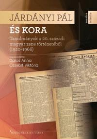 Dalos Anna, Ozsvárt Viktória: Járdányi Pál és kora - Tanulmányok a 20. századi magyar zene történetéből (1920-1966) -  (Könyv)