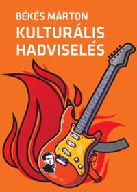 Békés Márton: Kulturális hadviselés - A kulturális hatalom elmélete és gyakorlata -  (Könyv)