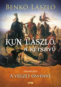 Benkő László: Kun László, a kétszívű - Második kötet - A végzet ösvénye -  (Könyv)