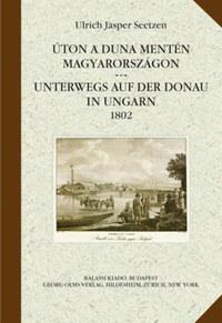 Ulrich Jasper Seetzen: Úton a Duna mentén Magyarországon - Unterwegs auf der Donau in Ungarn 1802 -  (Könyv)