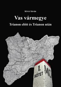 Dr. Kövér István: Vas vármegye Trianon előtt és Trianon után I-II. - Trianon előtt és Trianon után I-II. -  (Könyv)