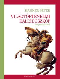 Hahner Péter: Világtörténelmi kaleidoszkóp magyar szemmel -  (Könyv)