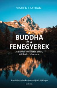Vishen Lakhiani: A Buddha és a Fenegyerek - A munkahelyi sikerek titkos, spirituális művészete -  (Könyv)