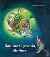 Szabó Janeczki Mária: Kamilka és Levendula álomtára -  (Könyv)