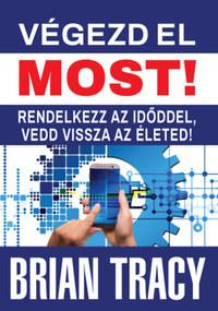 Brian Tracy: Végezd el most! - Rendelkezz az időddel, vedd vissza az életed! -  (Könyv)