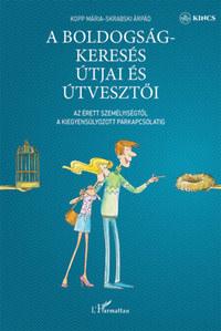 Kopp Mária, Skrabski Árpád: A boldogságkeresés útjai és útvesztői - Az érett személyiségtől a kiegyensúlyozott párkapcsolatig -  (Könyv)