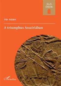 Vér Ádám: A triumphus Asszíriában -  (Könyv)