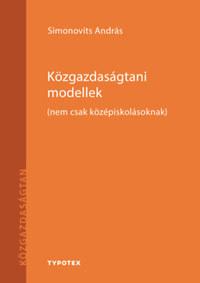 Simonovits András: Közgazdaságtani modellek - (nem csak középiskolásoknak) -  (Könyv)