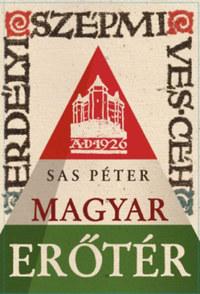 Sas Péter: Magyar erőtér - Az Erdélyi Szépmíves Céh és az Erdélyi Helikon története -  (Könyv)