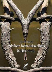 Dr. G. Tóth Károly: Olykor horrorszerű történetek -  (Könyv)