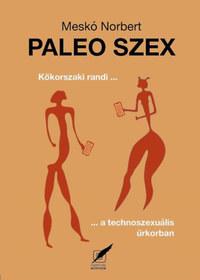 Meskó Norbert: Paleo szex - Kőkorszaki randi a technoszexuális űrkorban -  (Könyv)