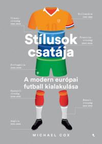 Michael Cox: Stílusok csatája - A modern európai futball kialakulása -  (Könyv)