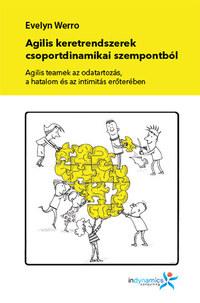 Evelyn Werro: Agilis keretrendszerek csoportdinamikai szempontból - Agilis teamek az odatartozás, a hatalom és az intimitás erőterében -  (Könyv)