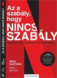 Reed Hastings, Erin Meyer: Az a szabály, hogy nincs szabály - A Netflix és a megújulás kultúrája -  (Könyv)