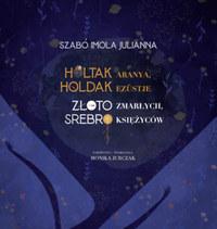 Szabó Imola Julianna: Holtak aranya, holdak ezüstje -  (Könyv)