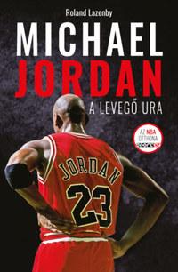 Roland Lazenby: Michael Jordan - A Levegő Ura -  (Könyv)