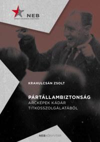 Krahulcsán Zsolt: Pártállambiztonság - Arcképek Kádár titkosszolgálatából -  (Könyv)