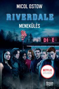 Micol Ostow: Riverdale - Menekülés - Riverdale-sorozat 2. rész -  (Könyv)