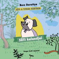 Becz Dorottya: Süti kalandjai - Süti a titkos kertben -  (Könyv)