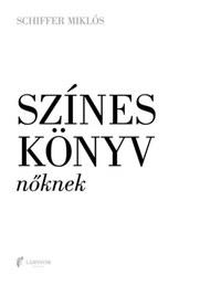 Schiffer Miklós: Színes könyv nőknek/férfiaknak -  (Könyv)
