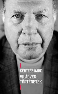 Kertész Imre: Világvég-történetek -  (Könyv)