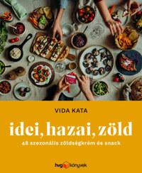 Vida Kata: Idei, hazai, zöld - 48 szezonális zöldségkrém és snack -  (Könyv)