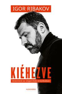 Igor Ribakov: Kiéhezve - Innováció az oligarchák árnyékában -  (Könyv)