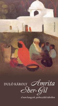 Duló Károly: Amrita Sher-Gil - El nem hangzott párbeszédek tükrében -  (Könyv)