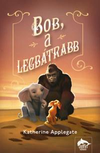 Katherine Applegate: Bob, a legbátrabb -  (Könyv)