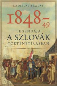 Ladislav Szalay: 1848-49 legendája a szlovák történetírásban -  (Könyv)