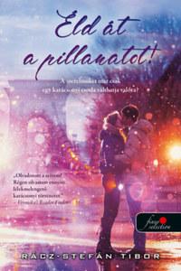 Rácz-Stefán Tibor: Éld át a pillanatot - A szerelmüket már csak egy karácsonyi csoda válthatja valóra? -  (Könyv)