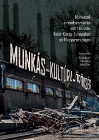 Munkás-kultúra-örökség - Munkások a rendszerváltás előtt és után Kelet-Közép-Európában és Magyarországon -  (Könyv)