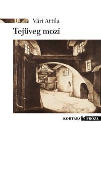 Vári Attila: Tejüveg mozi -  (Könyv)