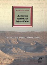 Markscheid Ádám: A kozmosz dialektikus helyreállítása -  (Könyv)