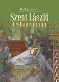 Kollár Zsolt: Szent László testamentuma -  (Könyv)