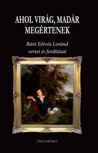 Eötvös Loránd: Ahol virág, madár megértenek - Báró Eötvös Loránd versei és fordításai -  (Könyv)
