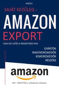 Rhédey S. István: Saját kezűleg: Amazon export - Csak egy lépés a nemzetközi piac -  (Könyv)